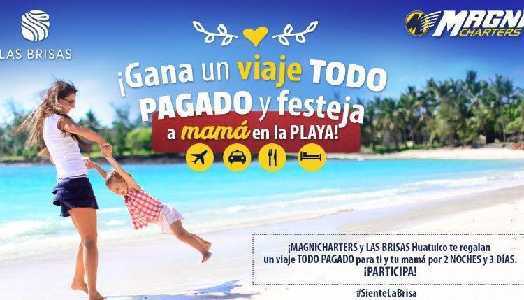 Concurso Magnicharters Día de las Madres: Gana viaje a Las Brisas Ixtapa